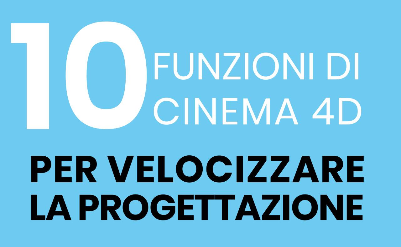 dieci funzioni di cinema 4d per velocizzare la progettazione